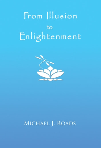 From Illusion to Enlightenment ebook by Michael J Roads