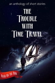 The Trouble with Time Travel - Read on the Run ebook by Catherine Valenti, Laurie Axinn Gienapp, Desmond Warzell,...