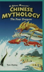 Chinese Mythology: The Four Dragons ebook by Daning, Tom