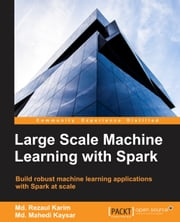 Large Scale Machine Learning with Spark ebook by Md. Rezaul Karim,Md. Mahedi Kaysar