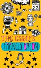 The Essays (Illustrated) - Or Counsels Civil and Moral ebook by Francis Bacon