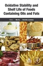 Oxidative Stability and Shelf Life of Foods Containing Oils and Fats ebook by Min Hu, Charlotte Jacobsen
