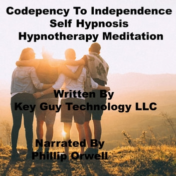 Codependency To Independence Self Hypnosis Hypnotherapy Meditation audiobook by Key Guy Technology LLC