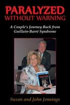 Paralyzed Without Warning - A Couple'S Journey Back from Guillain-Barré Syndrome ebook by Suzan Jennings, John Jennings