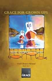 Grace for Grown Ups - Until Christ is Formed book two ebook by Paul Anderson-Walsh