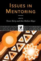 Issues in Mentoring ebook by Trevor Kerry,Ann Shelton Mayes