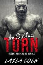 An Outlaw Torn - Bundle - Desert Reapers MC, #4 ebook by Laila Cole