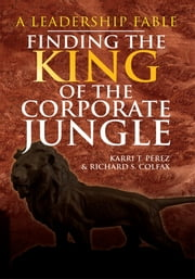Finding the King of the Corporate Jungle ebook by Karri T. Perez & Richard S. Colfax