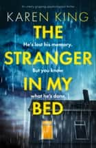 The Stranger in My Bed - An utterly gripping psychological thriller ebook by