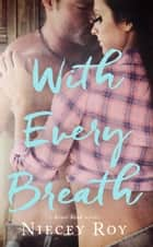 With Every Breath - a River Bend Novel, #1 ebook by Niecey Roy