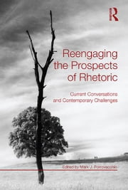 Reengaging the Prospects of Rhetoric - Current Conversations and Contemporary Challenges ebook by Mark J. Porrovecchio