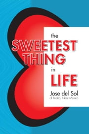 The Sweetest Thing In Life ebook by del Sol,Jose