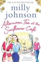 Afternoon Tea at the Sunflower Café ebook by Milly Johnson