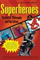 Superheroes - The Best of Philosophy and Pop Culture ebook by William Irwin