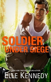 Soldier Under Siege - A Military Romantic Suspense Novel ebook by Elle Kennedy