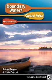 Boundary Waters Canoe Area: Western Region ebook by Robert Beymer,Louis Dzierzak
