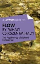 Ebook A Joosr Guide to… Flow by Mihaly Csikszentmihalyi: The Psychology of Optimal Experience di Joosr