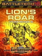 BattleTech: Lion's Roar ebook by Steven Mohan, Jr.