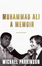 Muhammad Ali: A Memoir - My Views of the Greatest ebook by Michael Parkinson