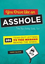 You Drive Like an Asshole - 101 Tear-Out Letters to the Morons Behind the Wheel ebook by Tommy Blacha