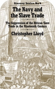 The Navy and the Slave Trade - The Suppression of the African Slave Trade in the Nineteenth Century ebook by Christopher Lloyd