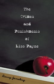 The Crimes and Punishments of Miss Payne ebook by Barry Jonsberg