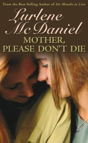 Mother, Please Don't Die ebook by Lurlene N. McDaniel