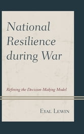 National Resilience during War - Refining the Decision-Making Model ebook by Eyal Lewin