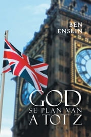 God Se Plan Van A Tot Z. ebook by Ben Enslin