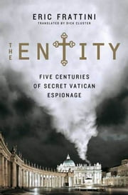 The Entity - Five Centuries of Secret Vatican Espionage ebook by Eric Frattini