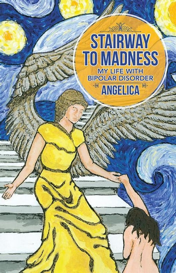 Stairway to Madness - My Life with Bipolar Disorder ebook by Angelica