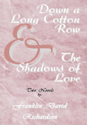 Down a Long Cotton Row and The Shadows of Love ebook by Franklin David Richardson