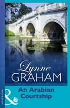 An Arabian Courtship (Mills & Boon Modern) ebook by Lynne Graham