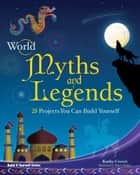 World Myths and Legends - 25 Projects You Can Build Yourself ebook by Kathy Ceceri, Shawn Braley