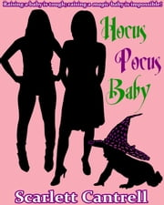 Hocus Pocus Baby - The Magic Baby Series, #2 ebook by Scarlett Cantrell