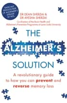 The Alzheimer's Solution - A revolutionary guide to how you can prevent and reverse memory loss ebook by Dr. Dean Sherzai, Dr. Ayesha Sherzai
