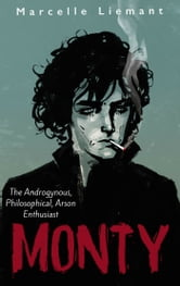 Monty - The Androgynous, Philosophical, Arson Enthusiast ebook by Marcelle Liemant