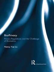 Bio-Privacy - Privacy Regulations and the Challenge of Biometrics ebook by Nancy Yue Liu