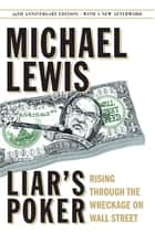 Liar's Poker (25th Anniversary Edition): Rising Through the Wreckage on Wall Street (25th Anniversary Edition) ebook by Michael Lewis