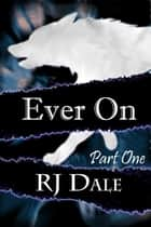 Ever On: Part One ebook by RJ Dale