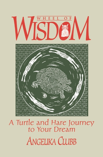 Wheel of Wisdom - A Turtle & Hare Journey to Your Dream ebook by Angela Clubb