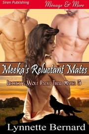 Meeka's Reluctant Mates ebook by Lynnette Bernard