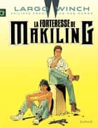 Largo Winch - Tome 7 - La Forteresse de Makiling ebook by Philippe Francq, Jean Van Hamme