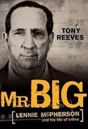 Mr Big - Lennie McPherson and his life of crime ebook by Tony Reeves
