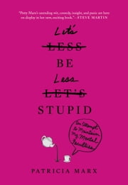 Let's Be Less Stupid - An Attempt to Maintain My Mental Faculties ebook by Patricia Marx