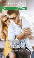 Lo chef rubacuori - Harmony Jolly eBook by Jennifer Faye