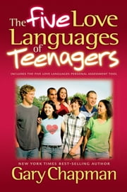 The Five Love Languages Of Teenagers ebook by Chapman,Gary