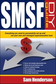 SMSF DIY Guide - Everything you need to successfully set up and run your own Self Managed Superannuation Fund ebook by Sam Henderson