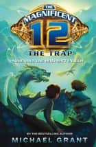 The Trap (The Magnificent 12, Book 2) ebook by Michael Grant