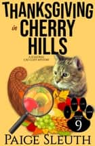Thanksgiving in Cherry Hills - A Seasonal Cat Cozy Mystery ebook by Paige Sleuth